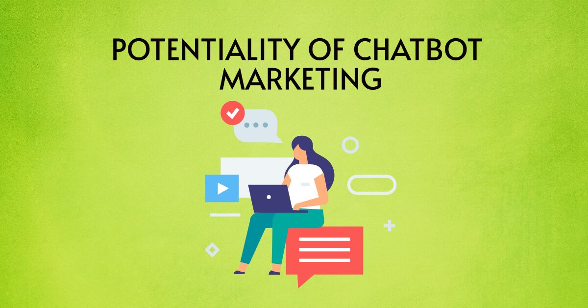 Potentiality Of Chatbot Marketing