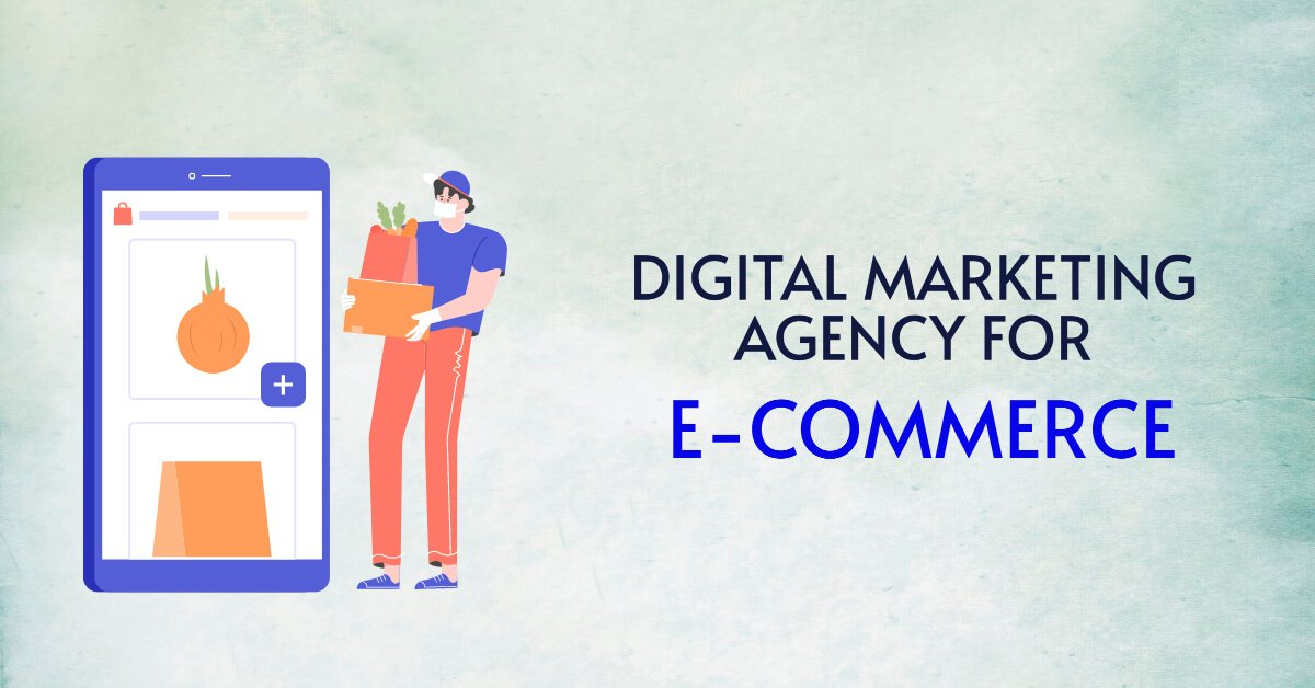 How to Choose the Best Digital Marketing Agency For E-commerce Services