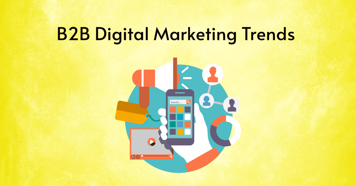 B2B Digital Marketing Trends – 2021